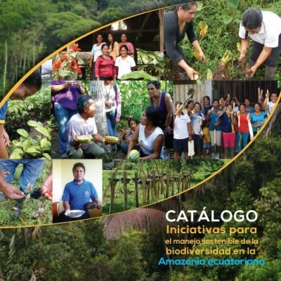 Catálogo Iniciativas para el manejo sostenible de la biodiversidad en la Amazonia ecuatoriana